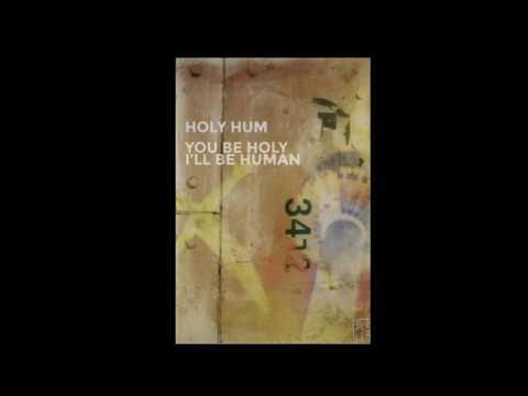 Holy Hum - You Be Holy I'll Be Human