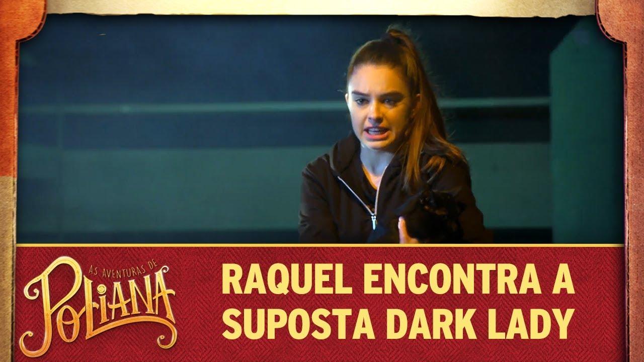 Raquel enfim encontra a suposta Dark Lady | As Aventuras de Poliana