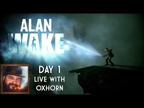 Alan Wake Day 1 - Live With Oxhorn