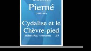 Gabriel Pierné (1863-1937) : Cydalise et le Chèvre-pied, ballet (1923) - sélections 2/3