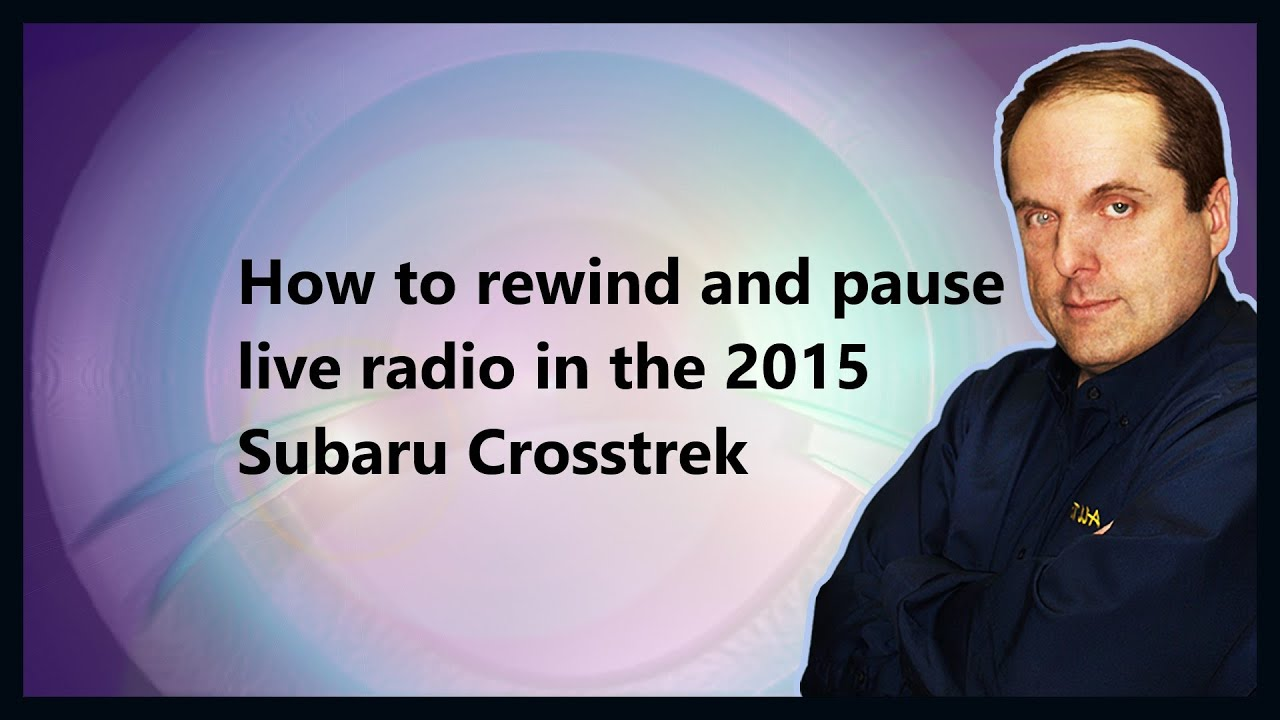 How to rewind and pause live radio in the 2015 Subaru Crosstrek - YouTube