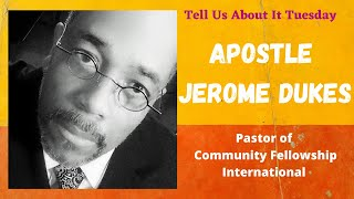 Tell Us About It Tuesday with Apostle Jerome Dukes