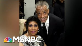 Reverend Al Sharpton: Aretha Franklin Never Left The Civil Rights Movement | Velshi & Ruhle | MSNBC