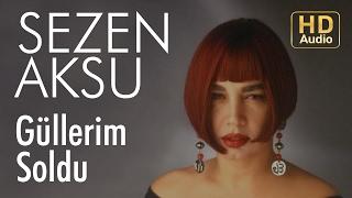 Sezen Aksu - Güllerim Soldu (Audio)