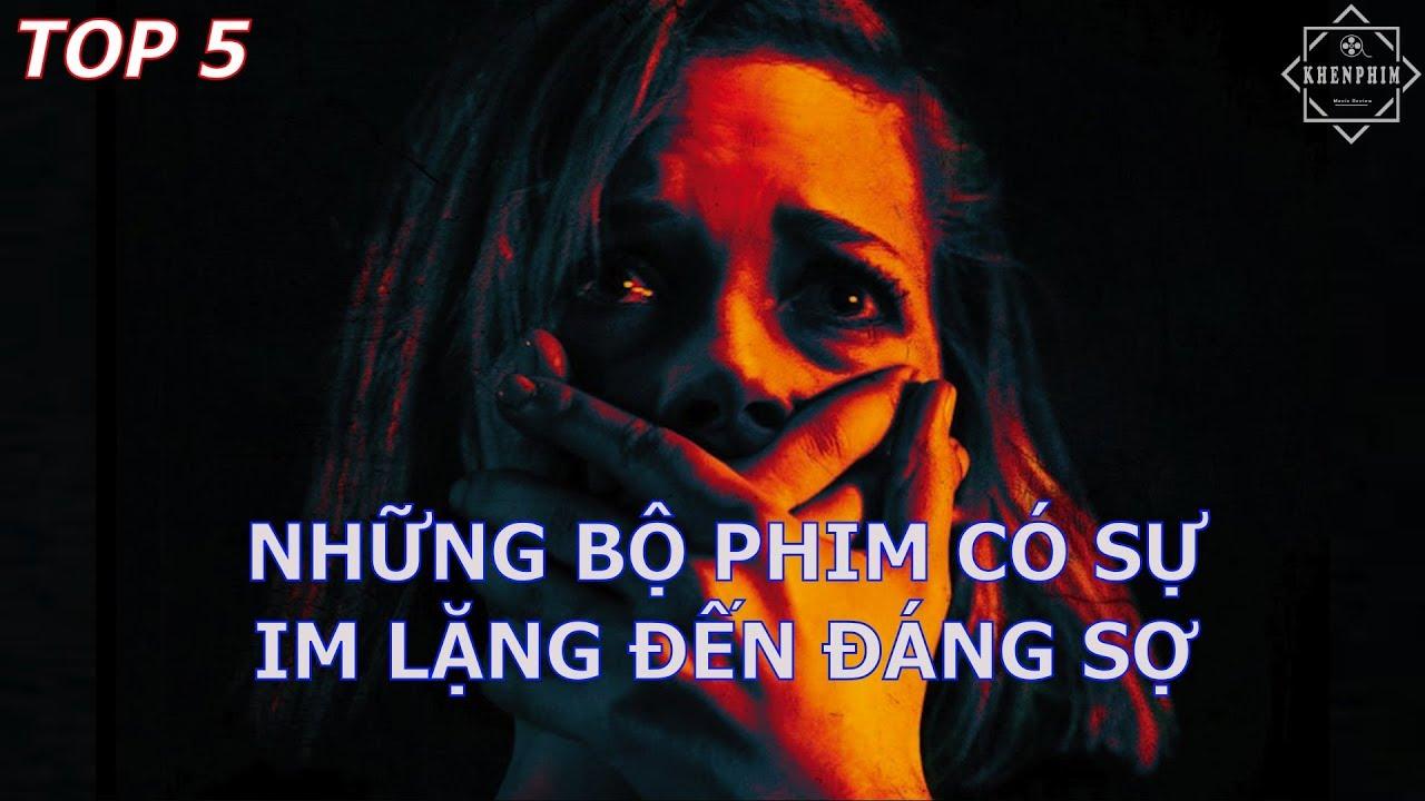 Top 5 bộ phim có sự IM LẶNG kinh dị đến lạ kỳ 😰 - Khen ...