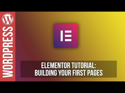 Elementor for Wordpress - Building Your First Pages