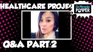 Health Care Project Questions Part 2, Answered by Dr Pimple Popper!