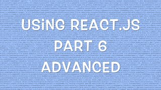 Using React.js v0.12 - Part 6/8 - Advanced React