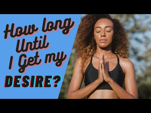How Long Does it Take for a Desire to Manifest?