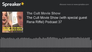 The Cult Movie Show (with special guest Rena Riffel) Podcast 37