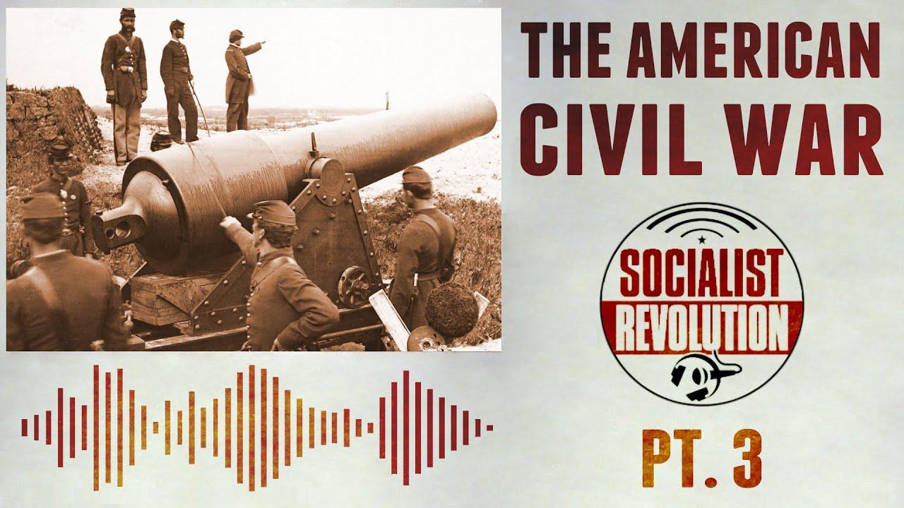 The American Civil War: A Violent and Remorseless Revolutionary Struggle (Pt. 3)