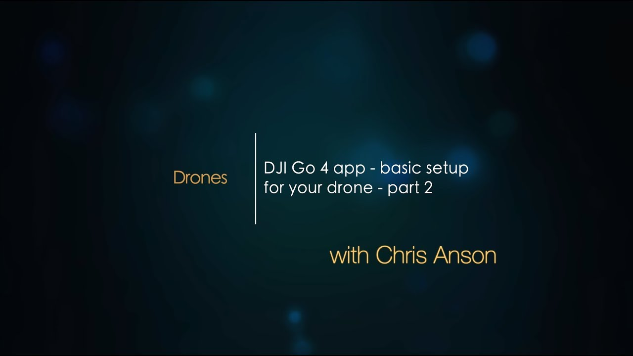 DJI Go 4 app: Basic setup for your drone, part two | Photofocus