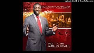 Pastor Linwood Dillard - Take It To The Lord In Prayer