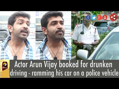 Actor Arun Vijay booked for drunken driving - ramming his car on a police vehicle