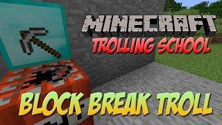 Minecraft Trolling School: BLOCK BREAKING TROLL!