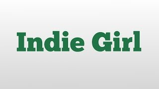 Indie Girl meaning and pronunciation