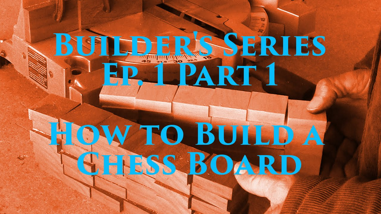 Builder 39 S Series Ep 1 P1 How To Build A Chess Board