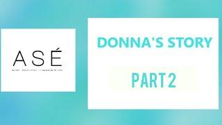 DONNA'S STORY PART 2: ASÉ