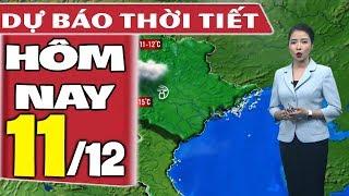 Dự báo thời tiết hôm nay mới nhất ngày 11/12 | Dự báo thời tiết 3 ngày tới