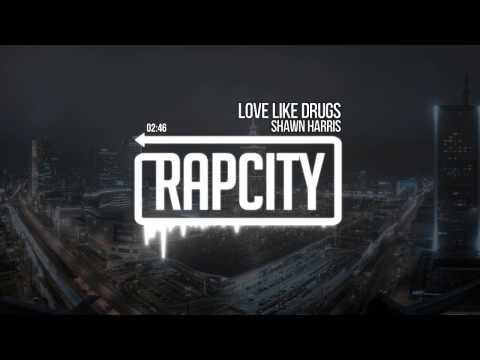 Shawn Harris - Love Like Drugs (Prod. By Seventh Soldano & Shawn Harris)