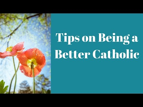 Tips on Being A Better Catholic