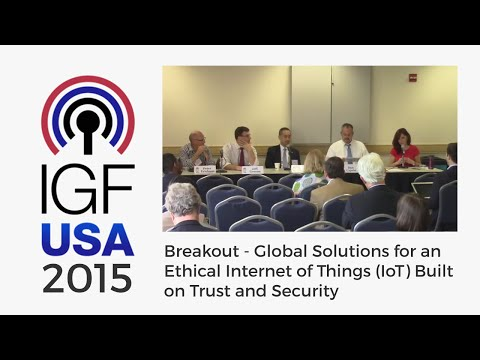 IGF-USA 2015 Breakout - Global Solutions for an Ethical Internet of Things (IoT)