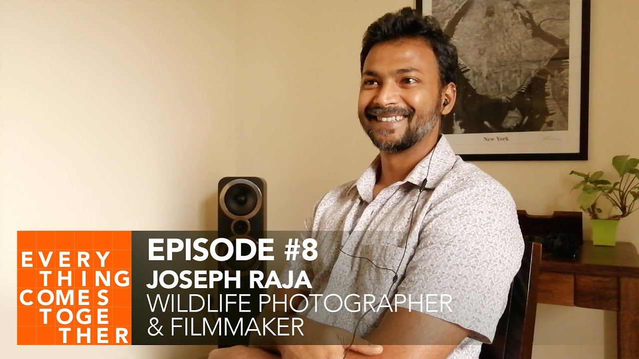 Ep #8 Joseph Raja (Wildlife Photographer & Filmmaker) - Everything Comes Together Podcast