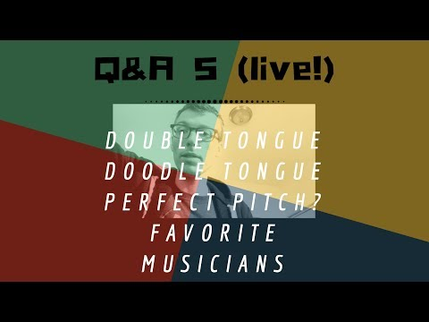Live Q&A 005| How to Double Tongue, Doodle Tongue, Slide Technique, do I need perfect pitch?