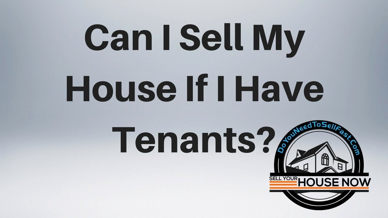 Can I Sell My House With Tenants In It - DoYouNeedToSellFast.com