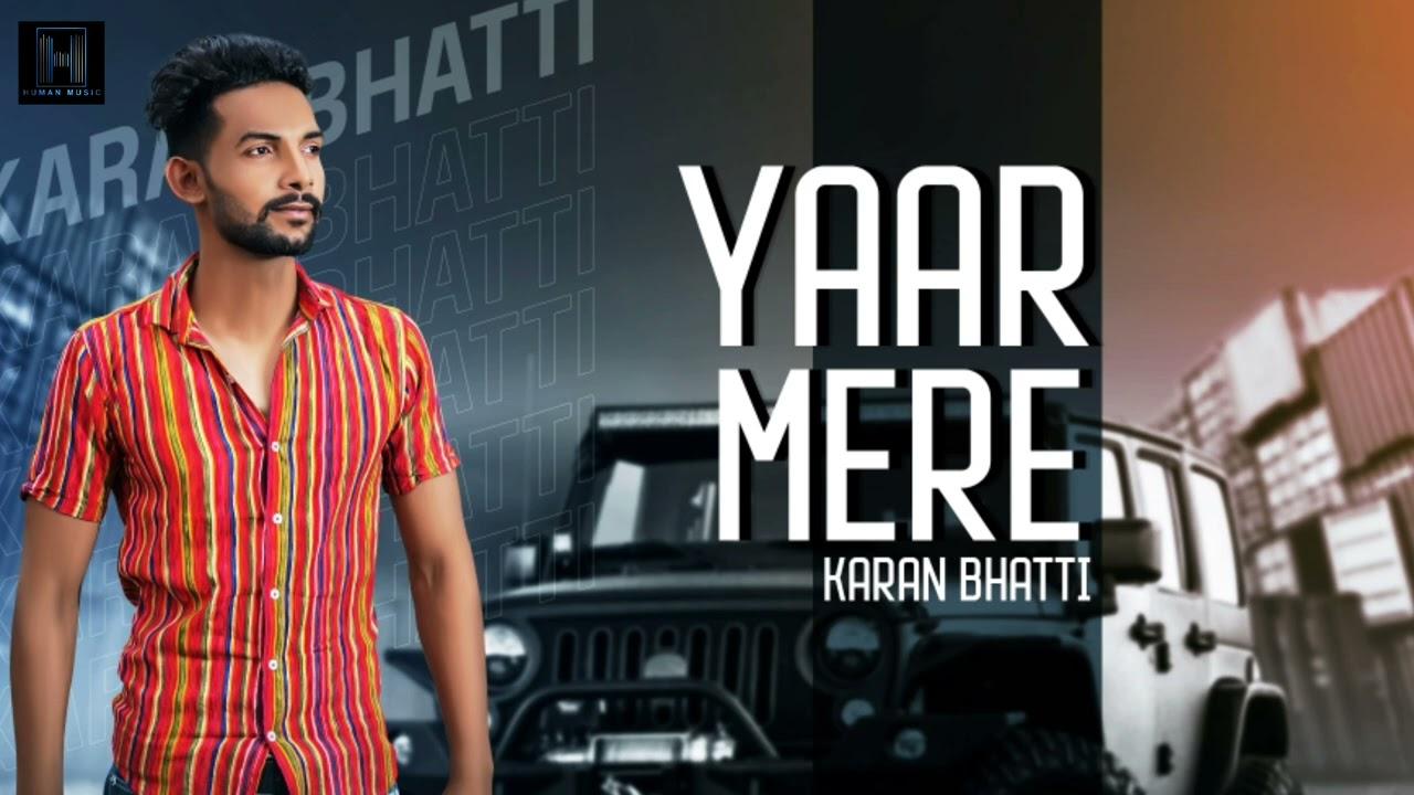 Karan Bhatti : Yaar Mere (Official Song) Turban Star | Human Music | Latest Punjabi Song 2021