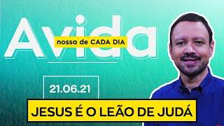 JESUS É O LEÃO DE JUDÁ - 21/06/2021