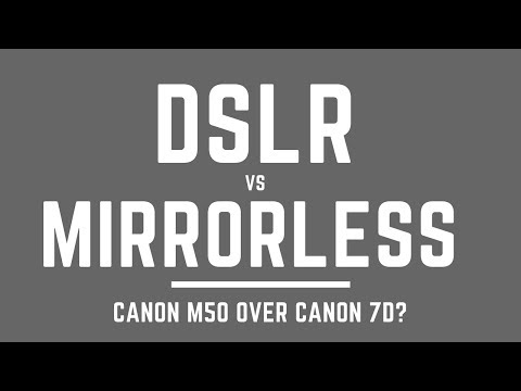 DSLR vs MIRRORLESS - Sell my Canon 7D for a Canon M50 or Canon M5?