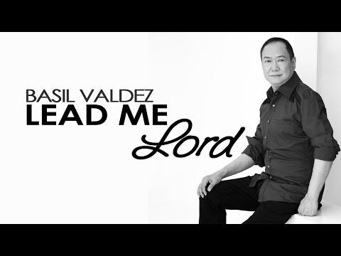Basil Valdez — Lead Me Lord  Lyric