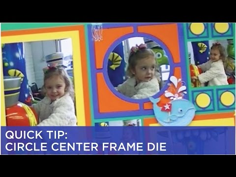 Quick Tip: Circle Center Frame Die