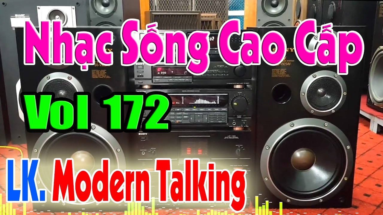 Download Test Dàn Âm Thanh (Vol 172) LK. Modern Talking - Âm Thanh Dàn Sony Trung Thực [ Nhạc Sống Cao Cấp ]