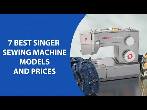 Singer Sewing Machine Models and Prices | best 7 Top Rated Singer Sewing Machine