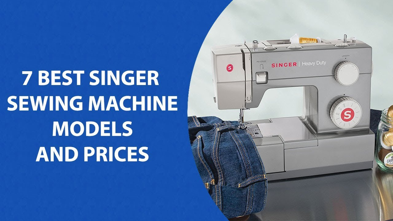 Singer Sewing Machine Models And Prices Best 7 Top Rated Singer