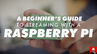 A beginner's guide to Raspberry Pi streaming