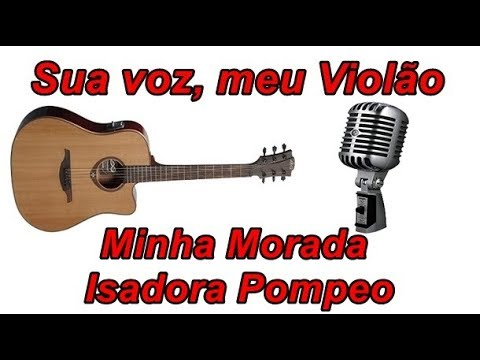 Sua voz, meu Violão. Minha Morada - Isadora Pompeo. (Karaokê Violão)