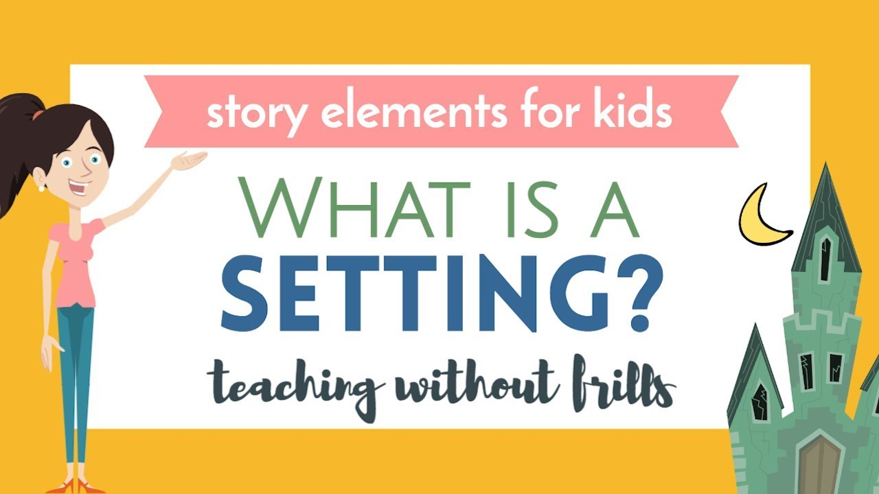 Story Elements for Kids: What Is a Setting? - YouTube [ 720 x 1280 Pixel ]