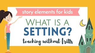 Story Elements for Kids: What Is a Setting?