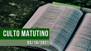 Culto Matutino - 03/10/2021