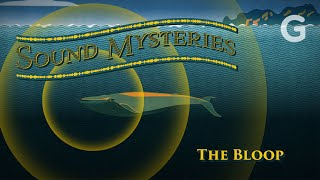 The Bloop Heard Beneath The Sea | Sound Mysteries