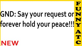 Funny ATC: Say your request or forever hold your peace!