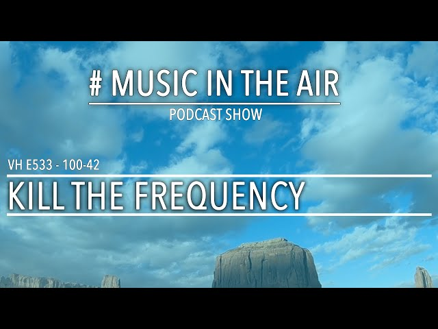 PodcastShow | Music in the Air VH 100-42 w/ KILL THE FREQUENCY