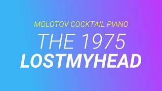 Lostmyhead ⬥ The 1975 🎹 cover by Molotov Cocktail Piano
