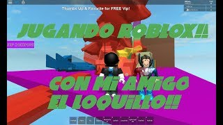 PLAYING WITH MY FRIEND LOQUILLO! / ROBLOX/MGM