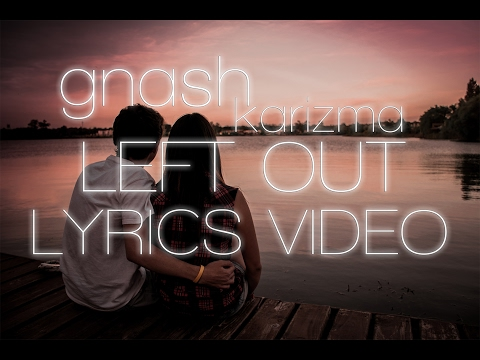 gnash - left out ft. karizma (lyrics video)