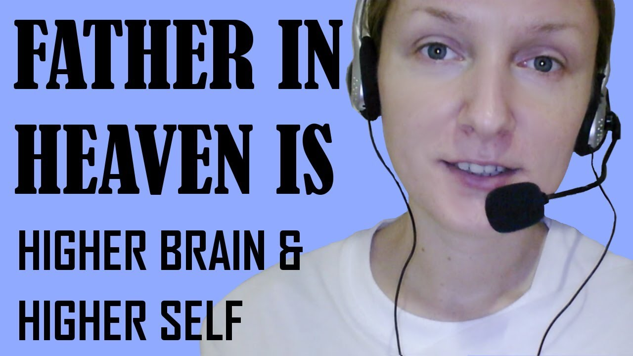 Father in Heaven Is Your Higher Brain and Higher Self - Simona Rich