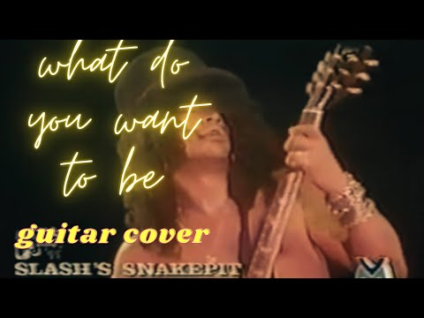 slash's snakepit – What do you want to be (guitar cover)